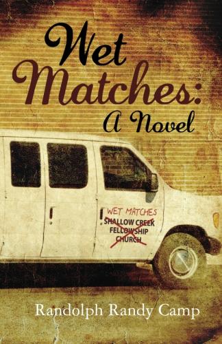 Wet Matches A Novel by Randolph Randy Camp