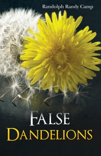 Randolph Randy Camp's FALSE DANDELIONS (Book Cover)