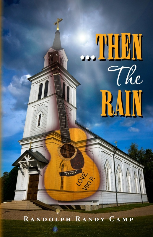 ...Then The Rain, a contemporary rock n' roll thriller by Randolph Randy Camp