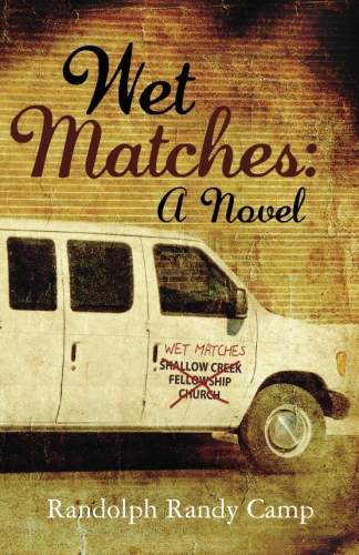 Wet Matches A Novel by Randolph Randy Camp, an award-winning story about the power of true friendships.